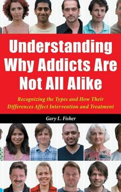 Understanding Why Addicts Are Not All Alike - Gary L. Fisher