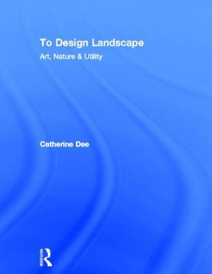 To Design Landscape - Catherine Dee
