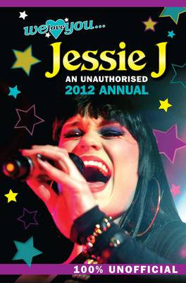 Jessie J: We Love You... Jessie: An Unauthorised 2012 Annual -