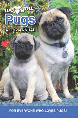 Pug Dogs: We Love You Pugs -