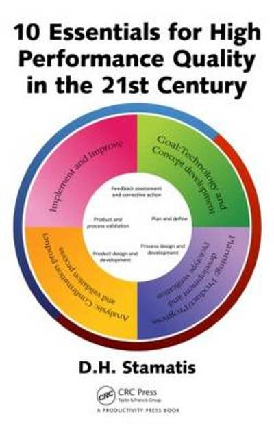 10 Essentials for High Performance Quality in the 21st Century - Diomidis H. Stamatis