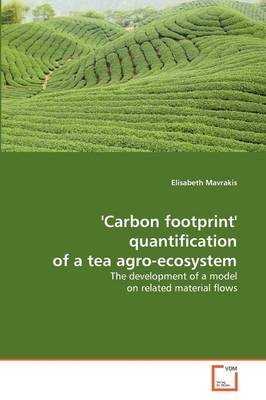 'Carbon Footprint' Quantification of a Tea Agro-ecosystem - Elisabeth Mavrakis