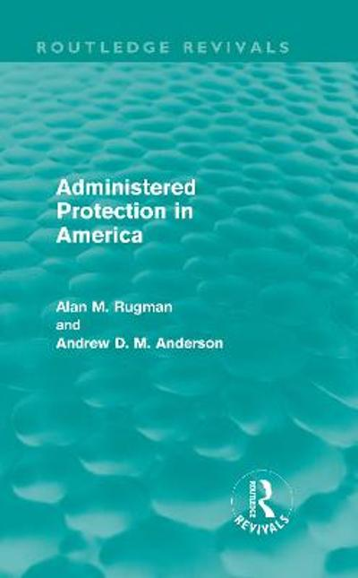 Administered Protection in America - Alan Rugman