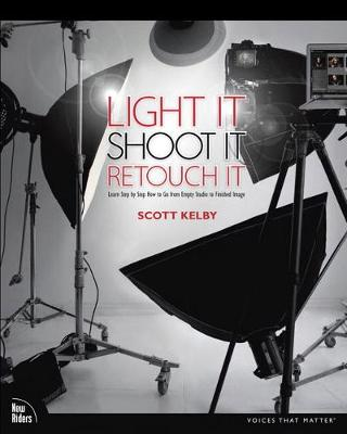Light It, Shoot It, Retouch It - Scott Kelby