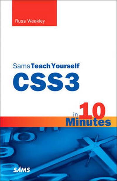 CSS3 in 10 Minutes, Sams Teach Yourself - Russ Weakley
