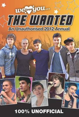 The Wanted: We Love You The Wanted: An Unauthorised 2012 Annual -