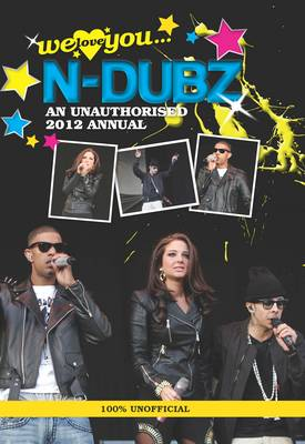 N-Dubz: We Love You... N-Dubz: An Unauthorised 2012 Annual -