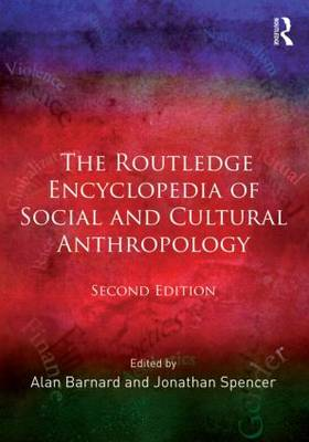 The Routledge Encyclopedia of Social and Cultural Anthropology - Alan Barnard