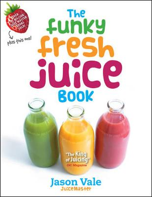 The Funky Fresh Juice Book - Jason Vale