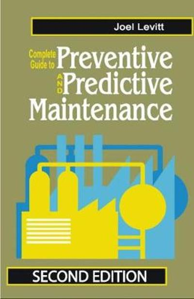 Complete Guide to Predictive and Preventive Maintenance - Joel Levitt