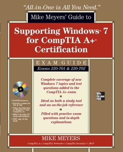 Mike Meyers' Guide to Supporting Windows 7 for CompTIA A+ Certification (Exams 701 & 702) - Mike Meyers