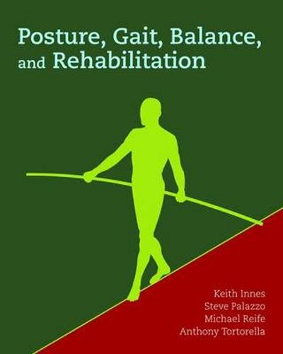 Posture, Gait, Balance And Rehabilitation - Keith Innes