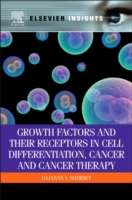 Growth Factors and Their Receptors in Cell Differentiation, Cancer and Cancer Therapy - G V Sherbet