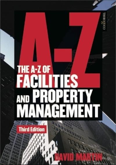 The A-Z of Facilities and Property Management - David M Martin