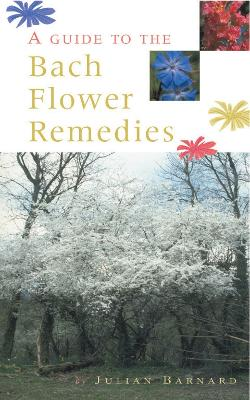 Guide To The Bach Flower Remedies - Julian Barnard