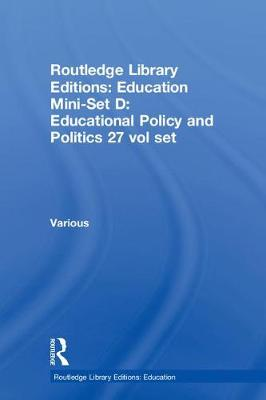 Routledge Library Editions: Education Mini-Set D: Educational Policy and Politics 27 vol set - Various