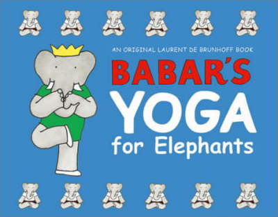 Babar's Yoga for Elephants - Laurent de Brunhoff