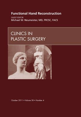 Functional Hand Reconstruction, an Issue of Clinics in Plastic Surgery - Michael W. Neumeister
