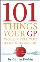 101 Things Your GP Would Tell You i - Gillian Deakin