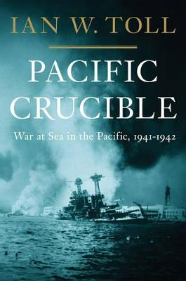 Pacific Crucible - Ian W. Toll