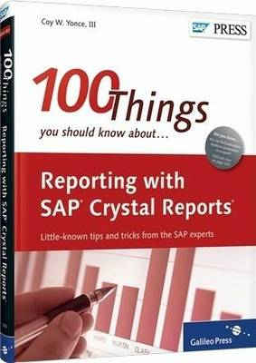 100 Things You Should Know About Reporting with SAP Crystal Reports - Coy Yonce