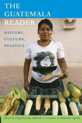 The Guatemala Reader - Greg Grandin