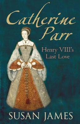 Catherine Parr - Susan James