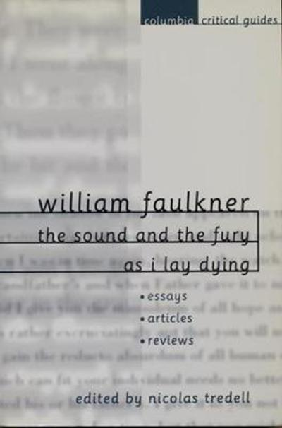 William Faulkner The Sound And The Fury And As I Lay Dying  William Faulkner The Sound And The Fury And As I Lay Dying  Nicolas  Tredell