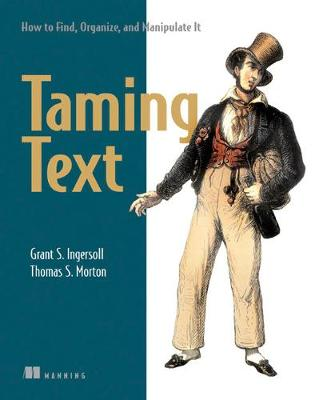 Taming Text How to Find,Organize and Manipulate It - Grant S. Ingersoll