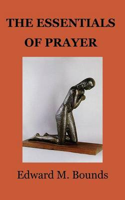 Essentials of Prayer - E. M. Bounds