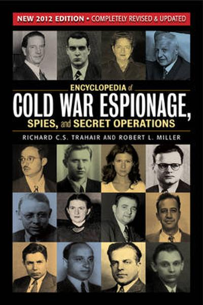 Encyclopedia of Cold War Espionage, Spies and Secret Operations - Richard C. S. Trahair
