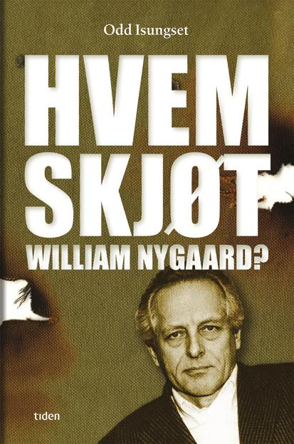 Hvem skjøt William Nygaard? - Odd Isungset