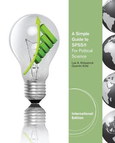 A Simple Guide to SPSS (R) for Political Science, International Edition - Lee A. Kirkpatrick