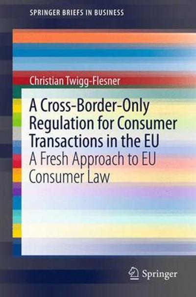 A Cross-Border-Only Regulation for Consumer Transactions in the EU - Christian Twigg-Flesner