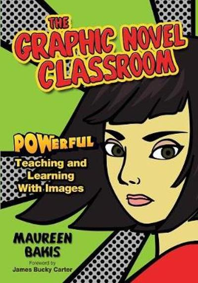 The Graphic Novel Classroom - Maureen M. Bakis