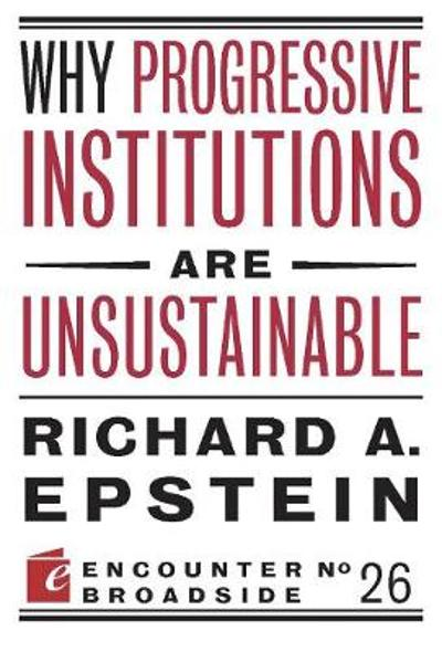 Why Progressive Institutions are Unsustainable - Richard A. Epstein