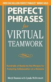 Perfect Phrases for Virtual Teamwork: Hundreds of Ready-to-Use Phrases for Fostering Collaboration at a Distance - Meryl Runion Lynda McDermott