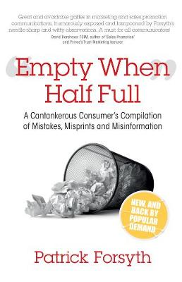 Empty When Half Full: A Cantankerous Consumer's Compilation of Mistakes, Misprints and Misinformation - Patrick Forsyth