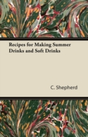 Recipes for Making Summer Drinks and Soft Drinks - C. Shepherd