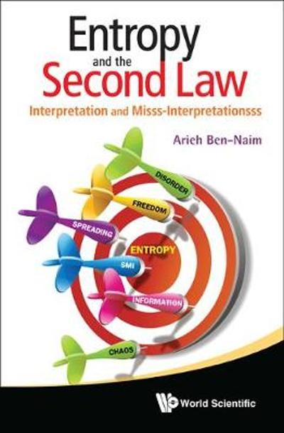 Entropy And The Second Law: Interpretation And Misss-interpretationsss - Arieh Ben-naim