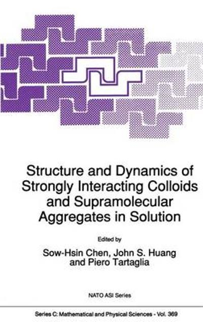 Structure and Dynamics of Strongly Interacting Colloids and Supramolecular Aggregates in Solution - Sow-Hsin Chen