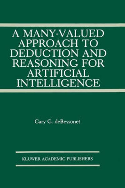 A Many-Valued Approach to Deduction and Reasoning for Artificial Intelligence - Cary G. DeBessonet
