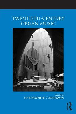 Twentieth-Century Organ Music - Christopher S. Anderson