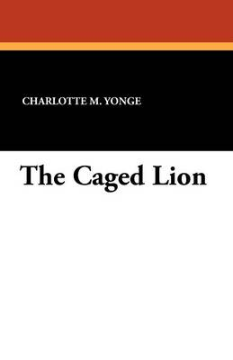 The Caged Lion - Charlotte M. Yonge