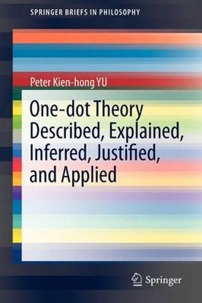One-dot Theory Described, Explained, Inferred, Justified, and Applied - Peter Kien-hong Yu
