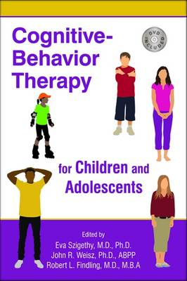 Cognitive-Behavior Therapy for Children and Adolescents - Eva Szigethy John R. Weisz Robert L. Findling