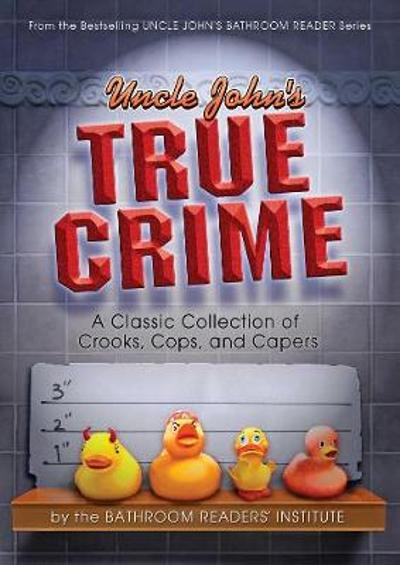 Uncle John's True Crime - Bathroom Readers' Institute