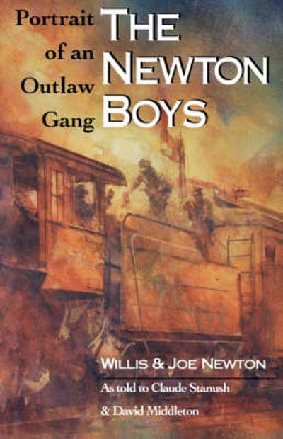 The Newton Boys: Portrait Of An Outlaw Gang -