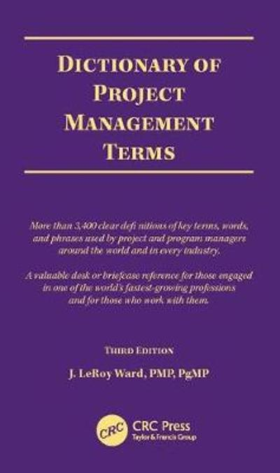 Dictionary of Project Management Terms, Third Edition - J. LeRoy Ward