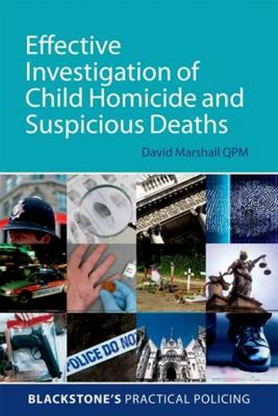 Effective Investigation of Child Homicide and Suspicious Deaths - David Marshall QPM